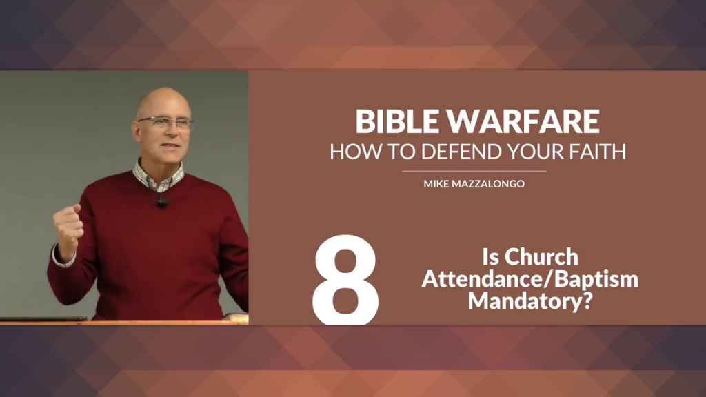 Bible Warfare: How To Defend Your Faith – Is Church Attendance/Baptism Mandatory?