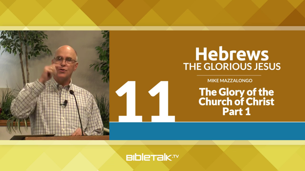 Hebrews: The Glorious Jesus – The Glory of the Church of Christ, The Church of Christ Endures, Part 1