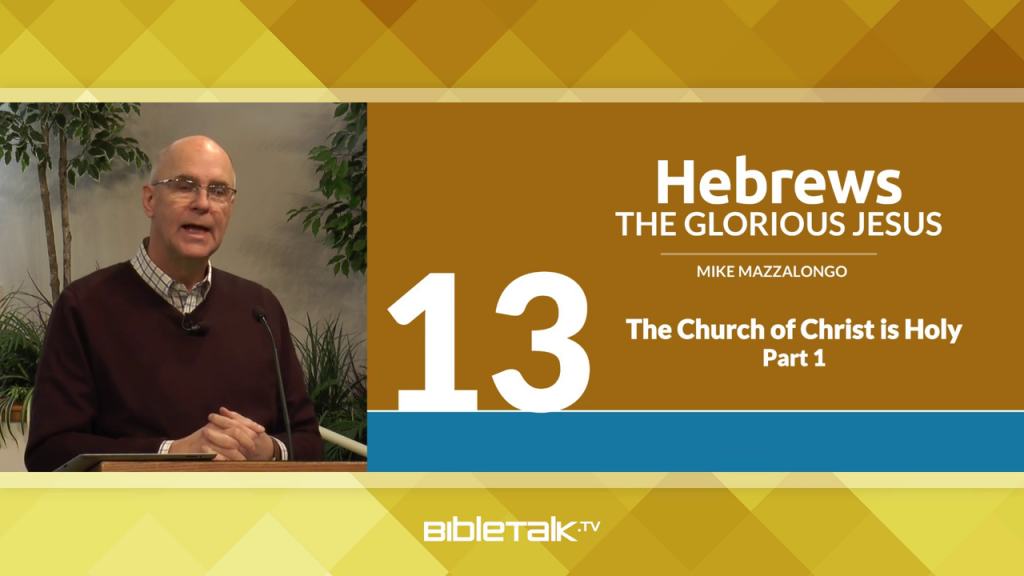 Hebrews: The Glorious Jesus – The Glory of the Church of Christ, The Church of Christ is Holy, Part 1