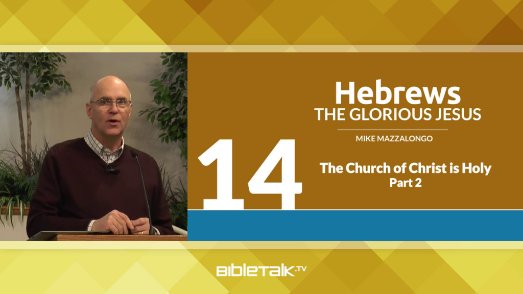 Hebrews: The Glorious Jesus – The Glory of the Church of Christ, The Church of Christ is Holy, Part 2
