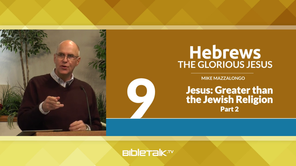 Hebrews: The Glorious Jesus – Greater than the Jewish Religion, Part 2