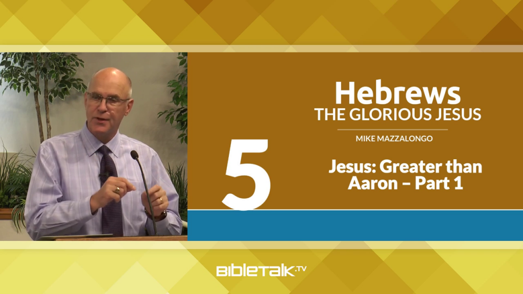 Hebrews: The Glorious Jesus – Greater than Aaron, Part 1