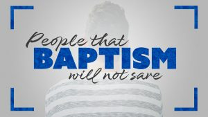 People that baptism will not save