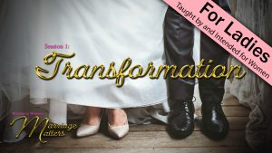 Woman to Woman: Marriage Matters   1. Transformation